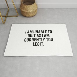 I Am Unable To Quit As I Am Currently Too Legit Rug