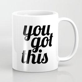 You Got This Motivational Quote Coffee Mug