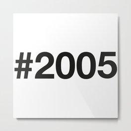 2005 Metal Print
