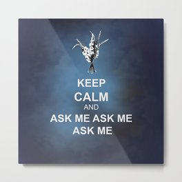 Keep Calm and Ask Me Metal Print