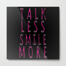 talk less smile more Metal Print