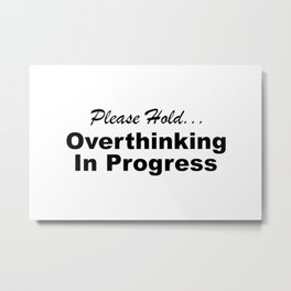 Please Hold Overthinking In Progress Sayings Sarcasm Humor Quotes Metal Print