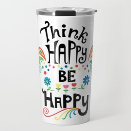 Think Happy Be Happy Travel Mug