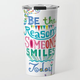 Be the Reason Someone Smiles Today Travel Mug