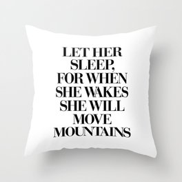 LET HER SLEEP FOR WHEN SHE WAKES SHE WILL MOVE MOUNTAINS motivational typography in black and white Throw Pillow