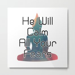 He Will Calm All Your Fears Metal Print