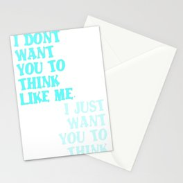 I Don't Want You To Think Like Me I Just Want You To Think Stationery Cards