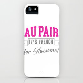 Au Pair It's French For Awesome iPhone Case