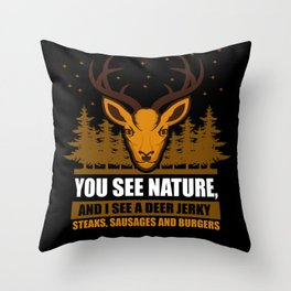 Hunting You See Nature And I See A Deer Throw Pillow