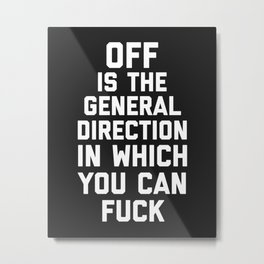 General Direction Funny Quote Metal Print
