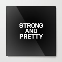 Strong and pretty Metal Print