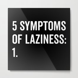 Symptoms Of Laziness Funny Quote Metal Print