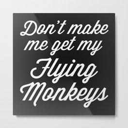 Flying Monkeys Funny Quote Metal Print