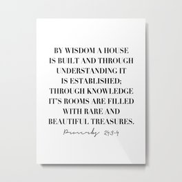 By Wisdom A House Is Built and Through Understanding It Is Established ... -Proverbs 24:3-4 Metal Print
