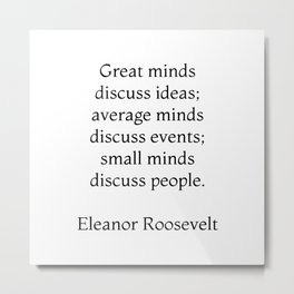 Great minds discuss ideas - Eleanor Roosevelt Quote Metal Print