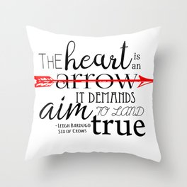THE HEART IS AN ARROW   SIX OF CROWS BY LEIGH BARDUGO Throw Pillow