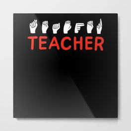 Asl Sign Language Teacher Deaf And Dumb Metal Print
