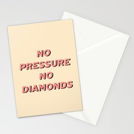 No pressure no diamonds  Stationery Cards