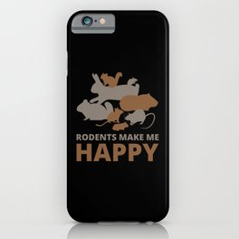 Rodents make me happy iPhone Case