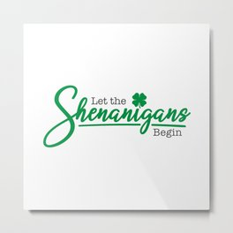 Let the Shenanigans Begin Metal Print
