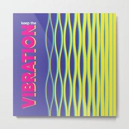Keep the Vibration Metal Print