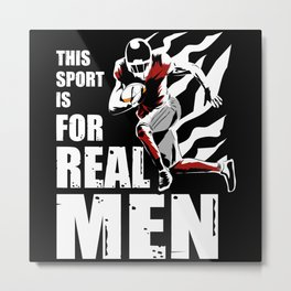 This Sport is for Real Men Metal Print