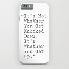 It's not whether you get knocked down, it's whether you get up iPhone Case