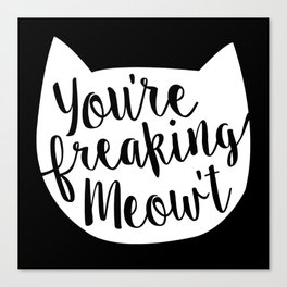 You're Freaking Meow't White Canvas Print