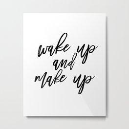 Wake Up And Make Up, Fashion Quote Print, Fashion Poster, Fashion Printable, Make Up Metal Print