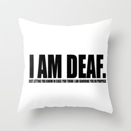 I am Deaf - Just in case... Throw Pillow