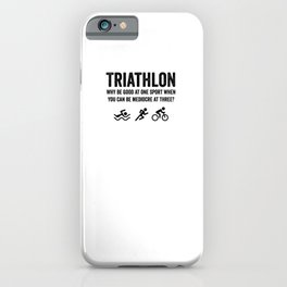 Triathlon Why Be Good At One Sport When You Can Be Mediocre At Three? iPhone Case