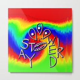 Stay Weird By Pahagh Metal Print