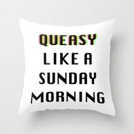 Queasy Like A Sunday Morning Throw Pillow