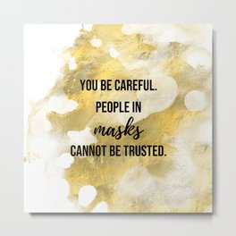 People in masks cannot be trusted - Movie quote collection Metal Print