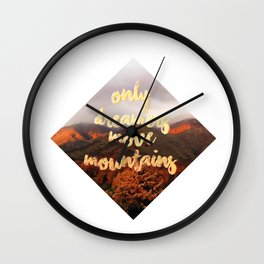 Only dreamers move mountains Wall Clock