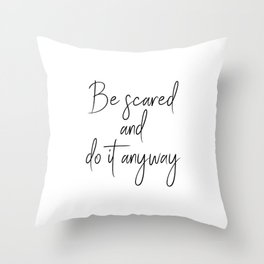Be Scared And Do It Anyway,  Art Throw Pillow