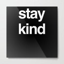 Stay Kind Metal Print