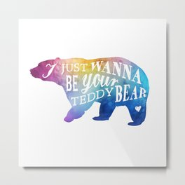 I want to be your teddy Metal Print