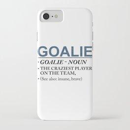 Goalie Craziest Player on a Team Insane Brave iPhone Case