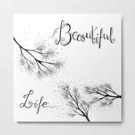 Beautiful Life Quote Black and White Metal Print