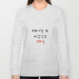 Have a nice day 4- red and black Long Sleeve T-shirt
