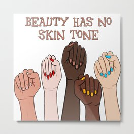 Beauty has no skin tone Fists Strong Women Nude Palette Text Metal Print
