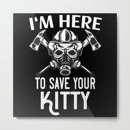 Funny Firefighter Saves Kitty Firemen Metal Print