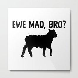 Ewe Mad Bro Metal Print