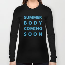 Summer Body Coming Soon Long Sleeve T-shirt