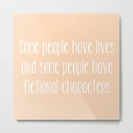 Some People Have Fictional Characters - Orange Metal Print