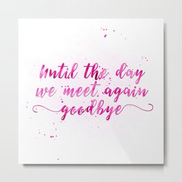 Until the day we meet again Goodbye Metal Print