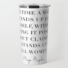 Each Time A Woman Stands Up for Herself … She Stands Up for All Women. -Maya Angelou Travel Mug