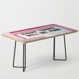 Every Thing Will Be Fine Coffee Table
