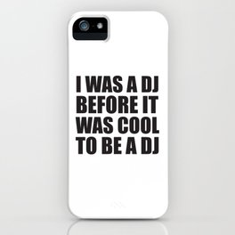 I was a dj before it was cool to be a dj. iPhone Case